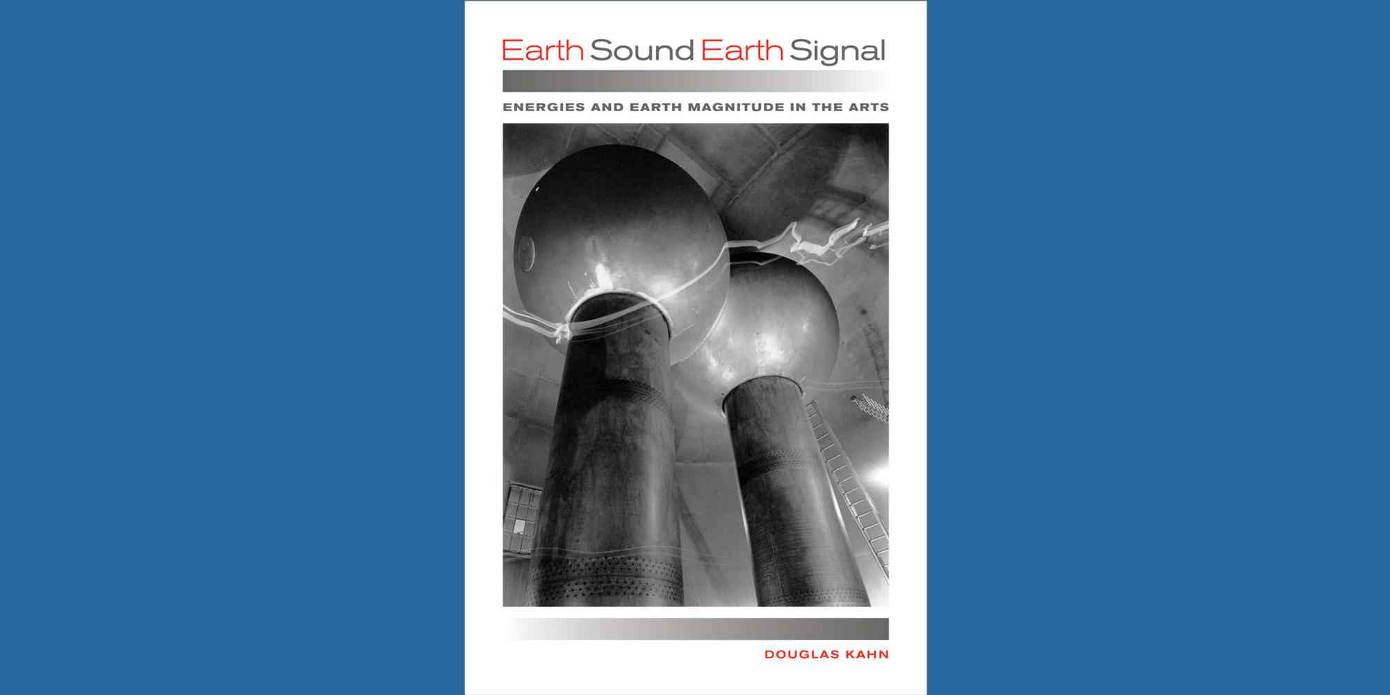 Douglas Kahn Earth Sound Earth Signal